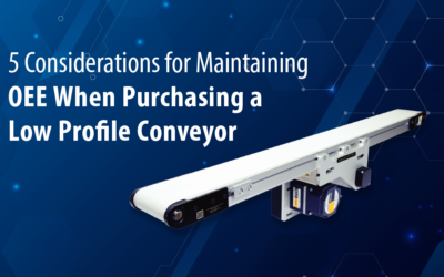 Five Considerations for Maintaining OEE When Purchasing a Low Profile Conveyor